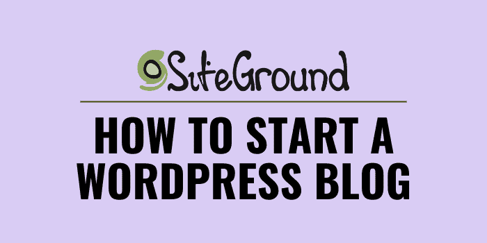 how to start a wordpress blog on siteground