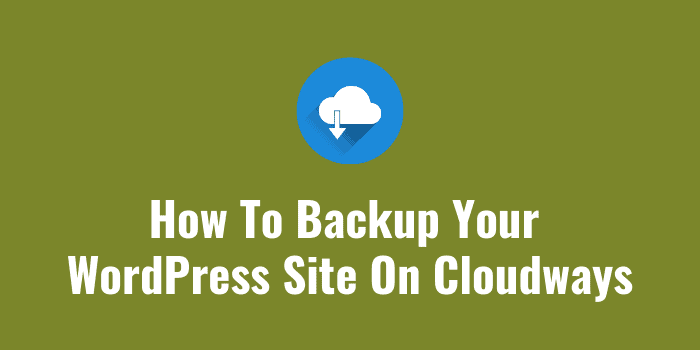 How To Backup Your WordPress Site On Cloudways